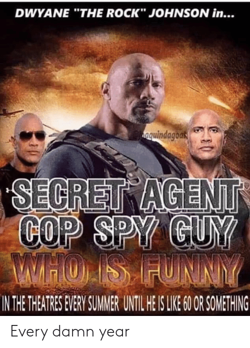 """The Rock: DWYANE """"THE ROCK"""" JOHNSON in...  nquindagoak  SECRET AGENT  COP SPY GUY  WHOIS FUNNY  IN THE THEATRES EVERY SUMMER UNTIL HE IS LIE 6O OR SOMETHING Every damn year"""
