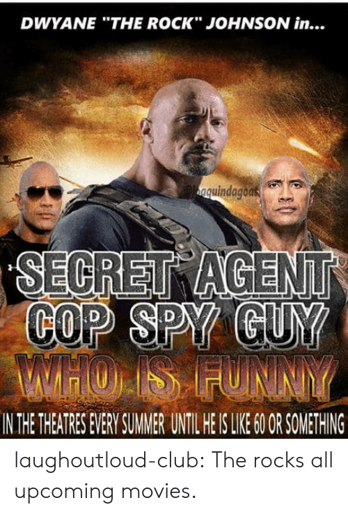 """upcoming movies: DWYANE """"THE ROCK"""" JOHNSON in...  quindagoas  COP SPY  IN THE THEATRES EVERY SUMMER UNTIL HE IS LIKE 60OR SOMETHING laughoutloud-club:  The rocks all upcoming movies."""