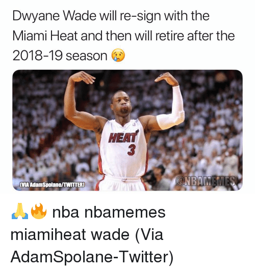 Miami Heat: Dwyane Wade will re-sign with the  Miami Heat and then will retire after the  2018-19 season  HEAT  MA AdamSpolane/TWITTER] 🙏🔥 nba nbamemes miamiheat wade (Via AdamSpolane-Twitter)