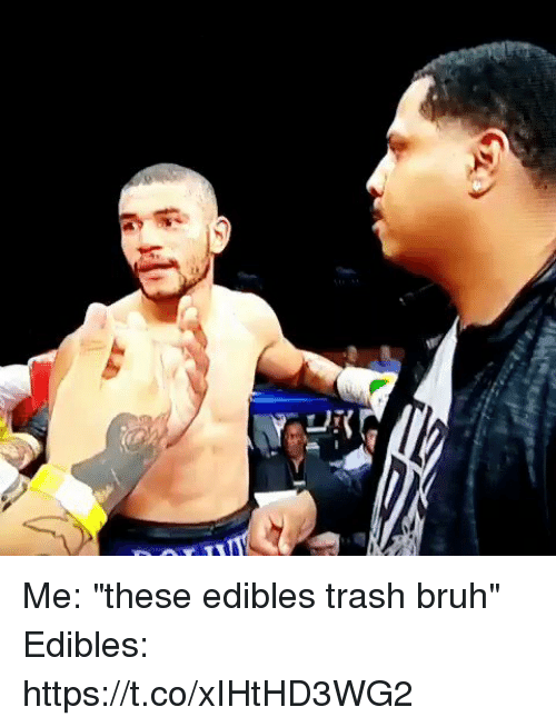 "Bruh, Trash, and Hood: DX Me: ""these edibles trash bruh""  Edibles: https://t.co/xIHtHD3WG2"