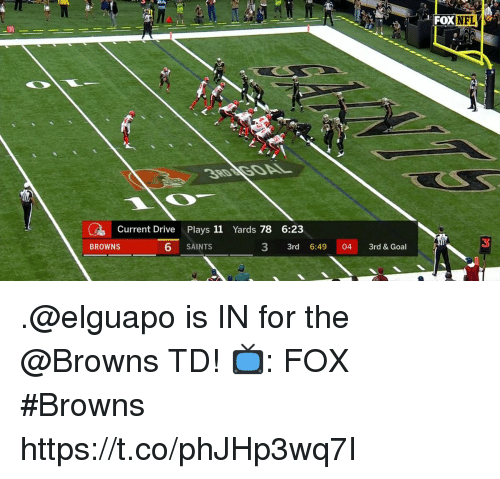 Memes, New Orleans Saints, and Browns: DXNFL  Current Drive Plays 11 Yards 78 6:23  6 SAINTS  3 3rd 6:49 04 3rd & Goal  3  BROWNS .@elguapo is IN for the @Browns TD!  📺: FOX #Browns https://t.co/phJHp3wq7I
