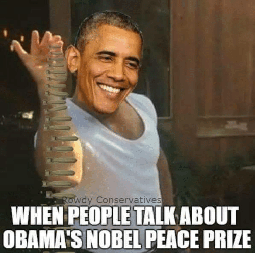Memes, 🤖, and Nobel Peace Prize: dy Conservatives  WHEN PEOPLE TALKABOUT  OBAMAS NOBEL PEACE PRIZE