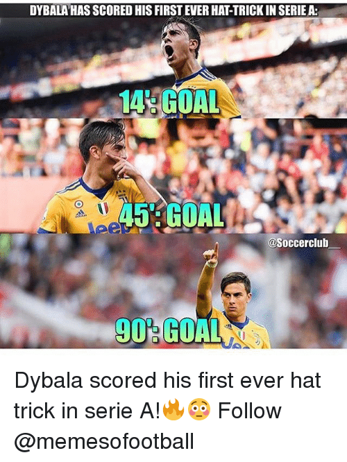 Memes, Goal, and 🤖: DYBALA HAS SCORED HIS FIRST EVER HAT-TRICK IN SERIE A:  14 GOAL  45 GOAL  @Soccerclub  90 GOAL Dybala scored his first ever hat trick in serie A!🔥😳 Follow @memesofootball