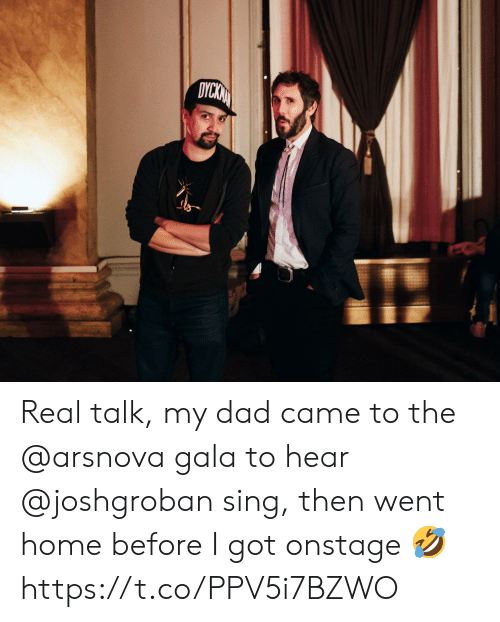 sing: DYCKN Real talk, my dad came to the @arsnova gala to hear @joshgroban sing, then went home before I got onstage 🤣 https://t.co/PPV5i7BZWO