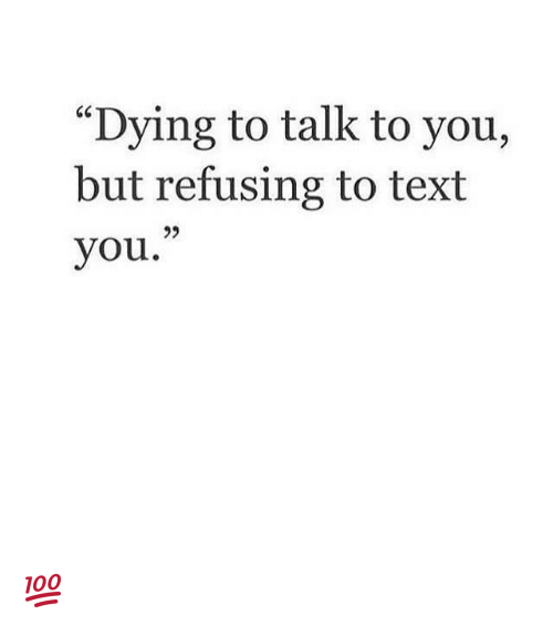 """🤖: """"Dying to talk to you,  but refusing to text  you. 💯"""