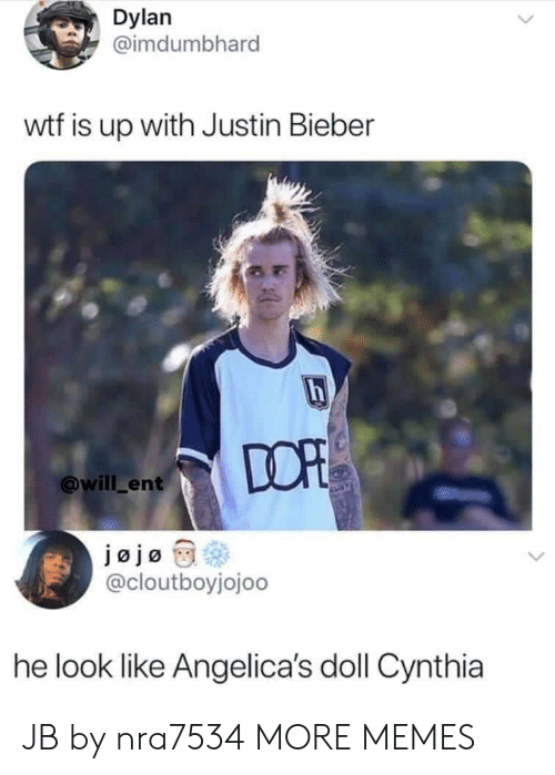 Justin Bieber: Dylan  @imdumbhard  wtf is up with Justin Bieber  DOP  @will_ent  jajøty@  @cloutboyjojoo  he look like Angelica's doll Cynthia JB by nra7534 MORE MEMES