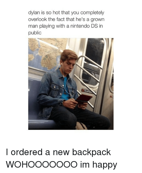 Happiness: dylan is so hot that you completely  overlook the fact that he's a grown  man playing with a nintendo DS in  public I ordered a new backpack WOHOOOOOOO im happy