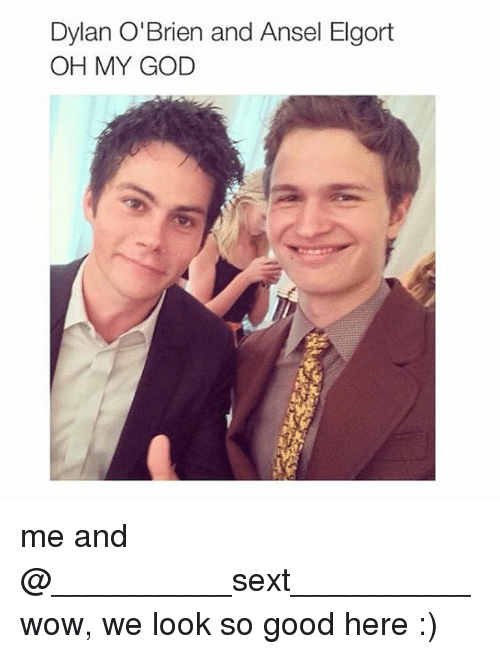 Dylan O'Brien: Dylan  O'Brien and Ansel Elgort  OH MY GOD me and @__________sext__________ wow, we look so good here :)