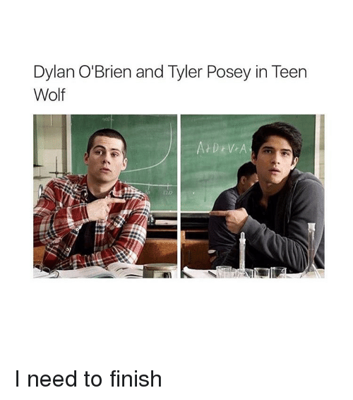 posey: Dylan O'Brien and Tyler Posey in Teen  Wolf  At Dr W A I need to finish