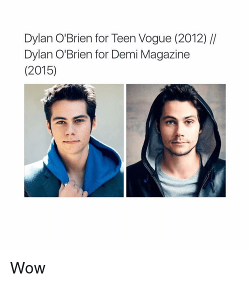 Dylan O'Brien, Wow, and Girl Memes: Dylan O'Brien for Teen Vogue (2012)  Dylan O'Brien for Demi Magazine  (2015) Wow