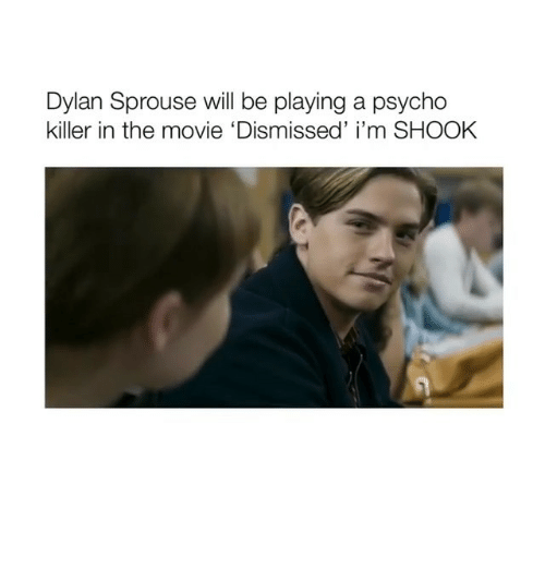 Im Shook: Dylan Sprouse will be playing a psycho  killer in the movie 'Dismissed' i'm SHOOK