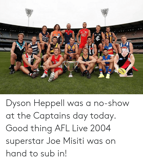 afl: Dyson Heppell was a no-show at the Captains day today.   Good thing AFL Live 2004 superstar Joe Misiti was on hand to sub in!