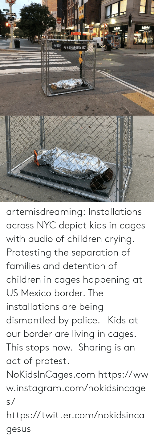 depict: E 17 St  ONE  WAY  NEN  cO NOT  KE LANE  ENTLRE  cO N  wENCLES  ALL  TRAPTIC  ENTER  WAY  ON  mcDonak's m  NOKNOKIDSINCAGES artemisdreaming:  Installations across NYC depict kids in cages with audio of children crying. Protesting the separation of families and detention of children in cages happening at US Mexico border.  The installations are being dismantled by police.     Kids at our border are living in cages. This stops now. Sharing is an act of protest.  NoKidsInCages.comhttps://www.instagram.com/nokidsincages/ https://twitter.com/nokidsincagesus