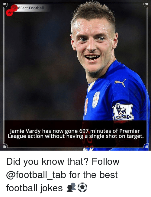 Jamie Vardy: e 8Fact Football  BARCLAYS  Jamie Vardy has now gone 697 minutes of Premier  League action without having a single shot on target. Did you know that? Follow @football_tab for the best football jokes 👥⚽️