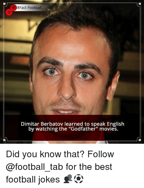 "godfathers: e 8Fact Football  Dimitar Berbatov learned to speak English  by watching the ""Godfather"" movies. Did you know that? Follow @football_tab for the best football jokes 👥⚽️"