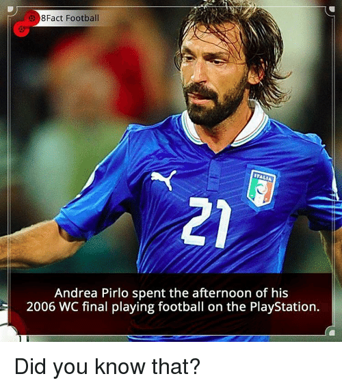 Football, Memes, and PlayStation: e 8Fact Football  ITALIA  Andrea Pirlo spent the afternoon of his  2006 WC final playing football on the PlayStation. Did you know that?