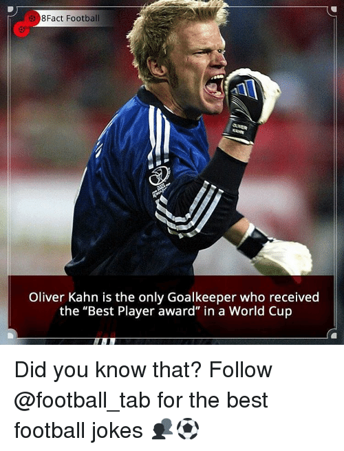 "Memes, World Cup, and 🤖: e 8Fact Football  Oliver Kahn is the only Goalkeeper who received  the ""Best Player award"" in a World Cup Did you know that? Follow @football_tab for the best football jokes 👥⚽️"