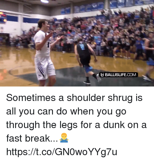 Dunk, Memes, and Break: E BALLISLIFE.COM Sometimes a shoulder shrug is all you can do when you go through the legs for a dunk on a fast break...🤷♂️ https://t.co/GN0woYYg7u