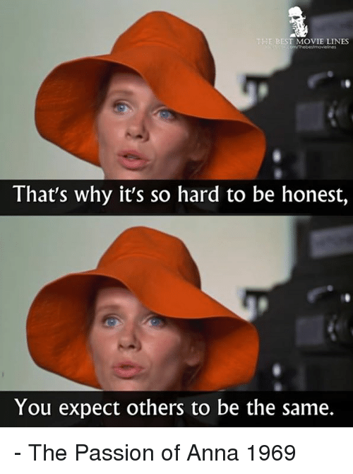 Anna, Memes, and Passionate: E BEST MOVIE LINES  That's why it's so hard to be honest,  You expect others to be the same. - The Passion of Anna 1969