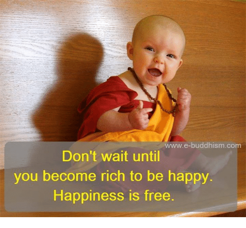 Waiting...: e-buddhism com  Don't wait until  you become rich to be happy.  Happiness is free