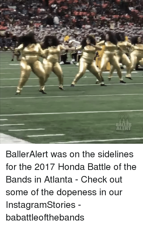 Honda, Memes, and 🤖: E  E BallerAlert was on the sidelines for the 2017 Honda Battle of the Bands in Atlanta - Check out some of the dopeness in our InstagramStories - babattleofthebands