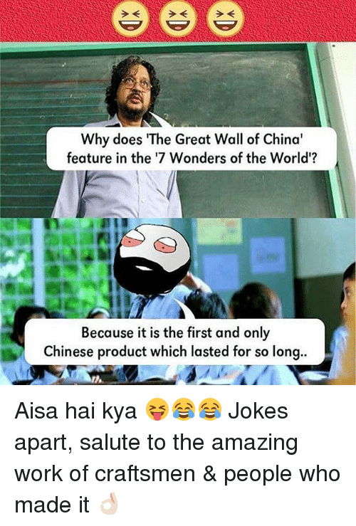 "Why Doe: e e e  Why does ""The Great Wall of China'  feature in the '7 Wonders of the World'?  Because it is the first and only  Chinese product which lasted for so long.. Aisa hai kya 😝😂😂 Jokes apart, salute to the amazing work of craftsmen & people who made it 👌🏻"
