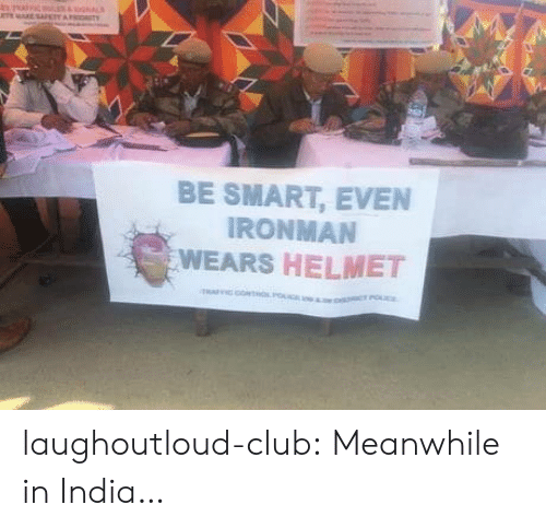 meanwhile in: e E SAFETY  OITY  BE SMART, EVEN  IRONMAN  WEARS HELMET  o PO laughoutloud-club:  Meanwhile in India…