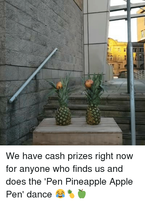 Apple Pen: e.e We have cash prizes right now for anyone who finds us and does the 'Pen Pineapple Apple Pen' dance 😂🍍🍏