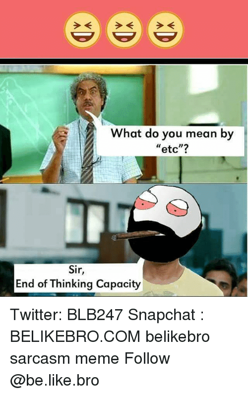 """Be Like, Meme, and Memes: e ee  What do you mean by  etc""""?  Sir  End of inking Capacity Twitter: BLB247 Snapchat : BELIKEBRO.COM belikebro sarcasm meme Follow @be.like.bro"""