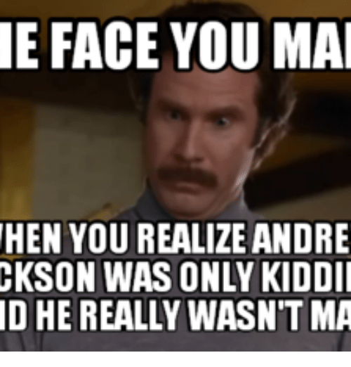 e face you ma hen you realize andre ckson was 17952816 🔥 25 best memes about andrew jackson meme andrew jackson memes