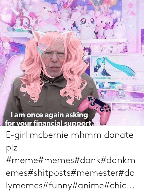 donate: E-girl mcbernie mhmm donate plz    #meme#memes#dank#dankmemes#shitposts#memester#dailymemes#funny#anime#chic...