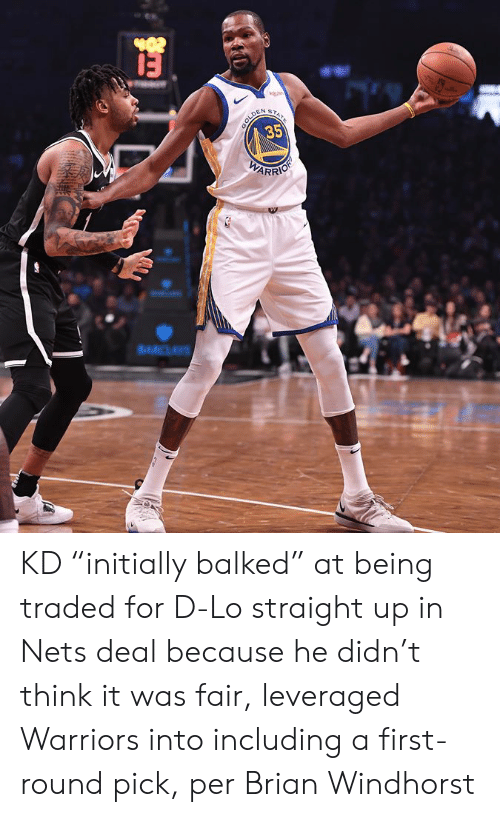 "Warriors, Think, and Fair: e  GOLDE  35  eTATE  WARRIO  RCLAVS KD ""initially balked"" at being traded for D-Lo straight up in Nets deal because he didn't think it was fair, leveraged Warriors into including a first-round pick, per Brian Windhorst"