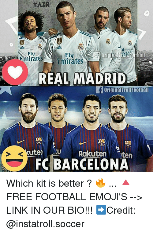 Barcelona, Football, and Memes: e HAZR  Fly  tball  REAL MADRID  OriginalTrollFootball  ten  FC BARCELONA Which kit is better ? 🔥 ... 🔺FREE FOOTBALL EMOJI'S --> LINK IN OUR BIO!!! ➡️Credit: @instatroll.soccer