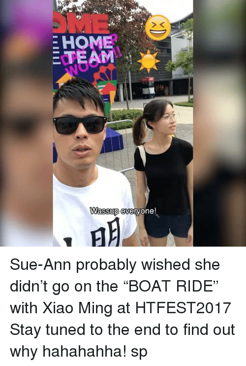 """Minging: E HOME  E TEAM  Wassup everyone! Sue-Ann probably wished she didn't go on the """"BOAT RIDE"""" with Xiao Ming at HTFEST2017 Stay tuned to the end to find out why hahahahha! sp"""