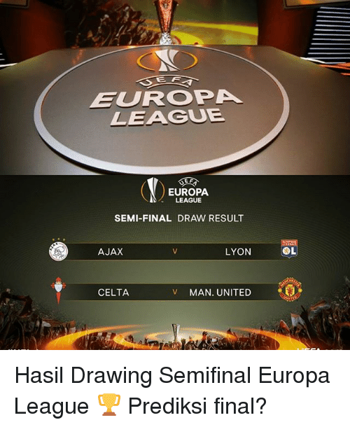 Memes, United, and 🤖: E IF  EUROPA  LEAGUE  EF  EUROPA  LEAGUE  SEMI-FINAL DRAW RESULT  AJAX  LYON  v MAN UNITED  CELTA Hasil Drawing Semifinal Europa League 🏆 Prediksi final?
