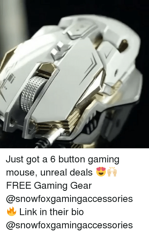 unreal: e Just got a 6 button gaming mouse, unreal deals 😍🙌🏼 FREE Gaming Gear @snowfoxgamingaccessories 🔥 Link in their bio @snowfoxgamingaccessories