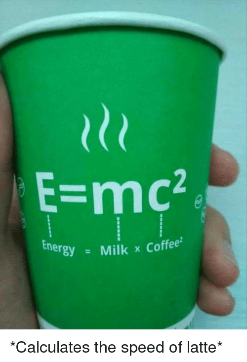 Dank, Coffee, and 🤖: E-mc2  En  ergy Milk x Coffee *Calculates the speed of latte*
