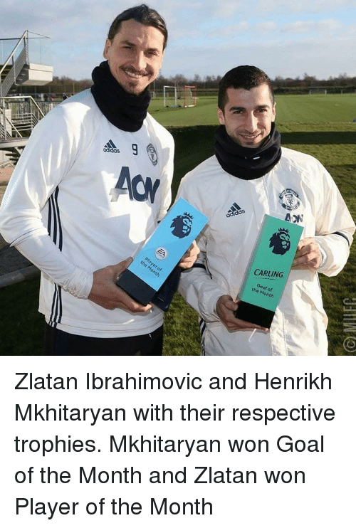 Memes, Zlatan Ibrahimovic, and 🤖: e Month  ANON  CARLING  Goal Month Zlatan Ibrahimovic and Henrikh Mkhitaryan with their respective trophies. Mkhitaryan won Goal of the Month and Zlatan won Player of the Month