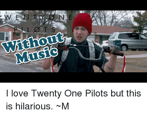 Dank, Love, and Music: E N T  Music I love Twenty One Pilots but this is hilarious. ~M
