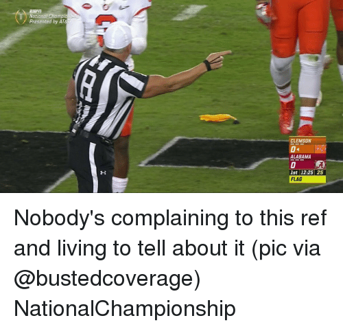 Sports, Alabama, and Clemson: E National Champions  Presented by AT&  CLEMSON  ALABAMA  1st 12:25 25  FLAG Nobody's complaining to this ref and living to tell about it (pic via @bustedcoverage) NationalChampionship