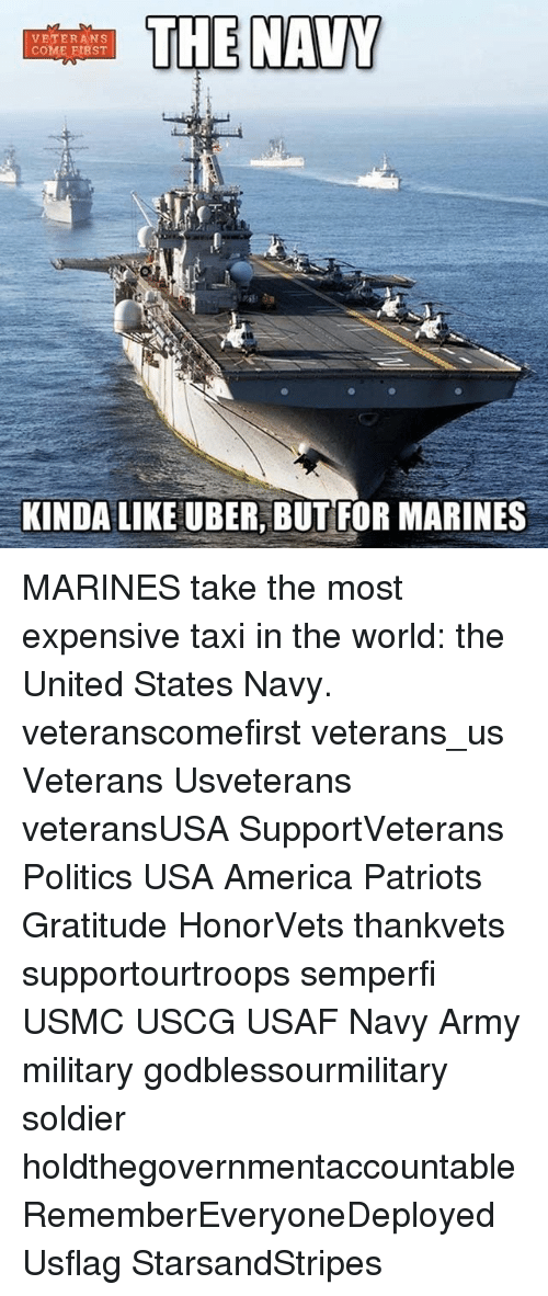 taxy: E NAVY  VETERANS  COME FIRST  KINDA LIKE UBER, BUT FOR MARINES MARINES take the most expensive taxi in the world: the United States Navy. veteranscomefirst veterans_us Veterans Usveterans veteransUSA SupportVeterans Politics USA America Patriots Gratitude HonorVets thankvets supportourtroops semperfi USMC USCG USAF Navy Army military godblessourmilitary soldier holdthegovernmentaccountable RememberEveryoneDeployed Usflag StarsandStripes