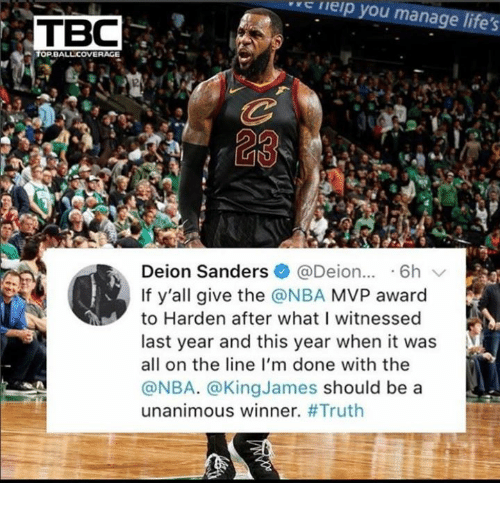Nba, Truth, and Nba Mvp: e  neip  you  manage life's  TBC  TOPBALL COVERAGE  l2  Delon Sanders * @Delon...-6h ﹀  If y'all give the @NBA MVP award  to Harden after what I witnessed  last year and this year when it was  all on the line l'm done with the  @NBA. @KingJames should be a  unanimous winner.