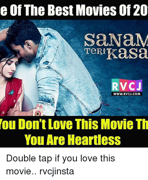 best movies: e Of The Best Movies 20  saNaM  TeRi  Kasal  RVC J  WWW.RVCJ.COM  ou Don't Love This Movie Th  You Are Heartless Double tap if you love this movie.. rvcjinsta