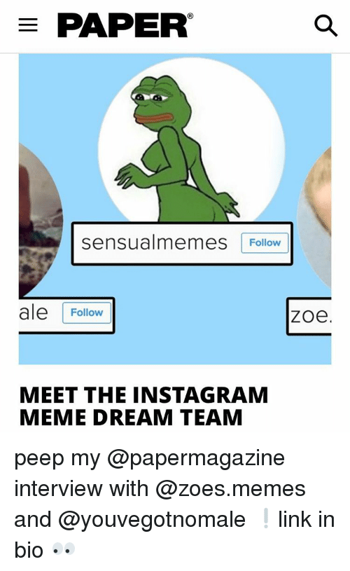 Meme Dream Team: E PAPER  sensualmemes  Follow  ale Follow  ZOe  MEET THE INSTAGRAM  MEME DREAM TEAM peep my @papermagazine interview with @zoes.memes and @youvegotnomale ❕link in bio 👀