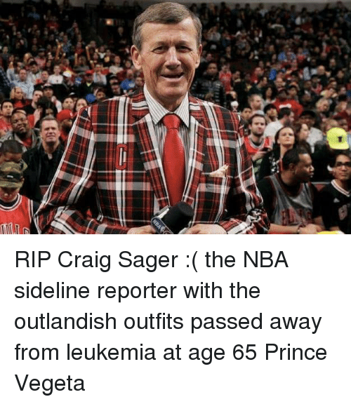 Memes, Craig, and Leukemia: e RIP Craig Sager :( the NBA sideline reporter with the outlandish outfits passed away from leukemia at age 65  Prince Vegeta