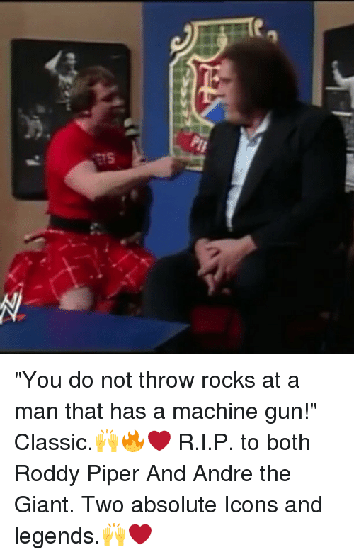 """Roddy Piper: e  S """"You do not throw rocks at a man that has a machine gun!"""" Classic.🙌🔥❤ R.I.P. to both Roddy Piper And Andre the Giant. Two absolute Icons and legends.🙌❤"""