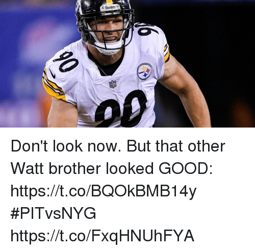 Memes, Good, and Steelers: E Steelers Don't look now.  But that other Watt brother looked GOOD: https://t.co/BQOkBMB14y #PITvsNYG https://t.co/FxqHNUhFYA