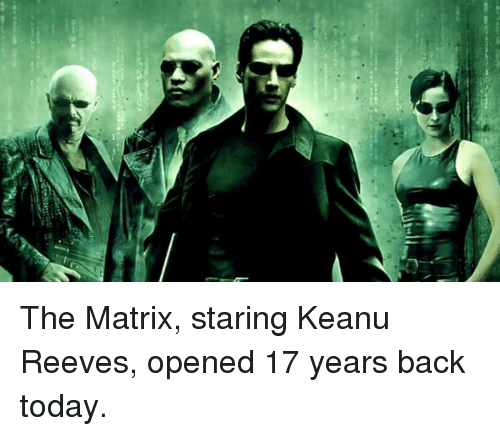 keanu reeve: e The Matrix, staring Keanu Reeves, opened 17 years back today.