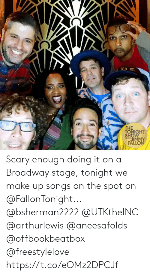 tonight show: E  THE  TONIGHT  SHOW  JIMMY  FALLON  TARM Scary enough doing it on a Broadway stage, tonight we make up songs on the spot on @FallonTonight... @bsherman2222 @UTKtheINC @arthurlewis @aneesafolds @offbookbeatbox @freestylelove https://t.co/eOMz2DPCJf