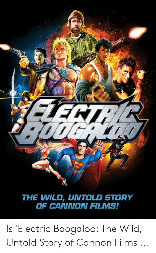 Cannon Films: e,  THE WILD, UNTOLD STORY  OF CANNON FILMS! Is 'Electric Boogaloo: The Wild, Untold Story of Cannon Films ...
